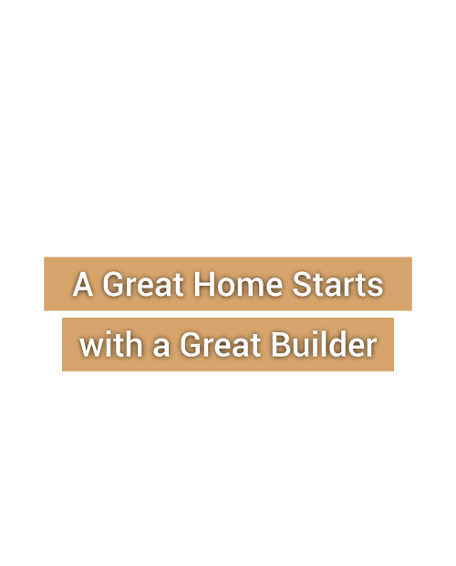 A Great Home Starts with a Great Builder